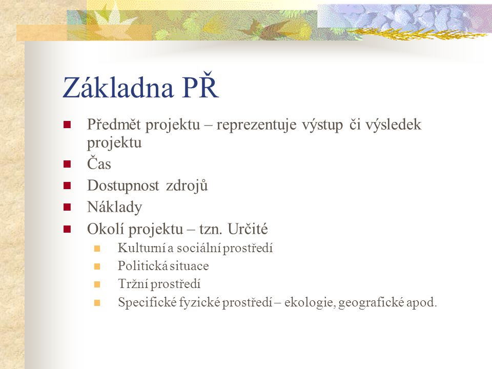 Základna PŘ Předmět projektu – reprezentuje výstup či výsledek projektu. Čas. Dostupnost zdrojů. Náklady.