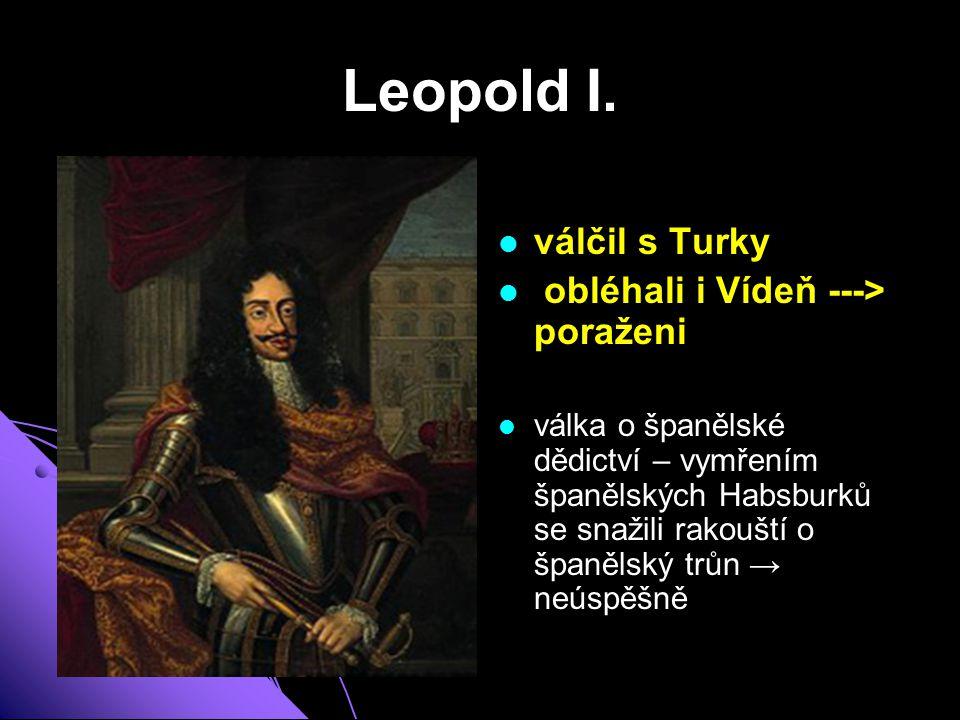 Leopold I. válčil s Turky obléhali i Vídeň ---> poraženi