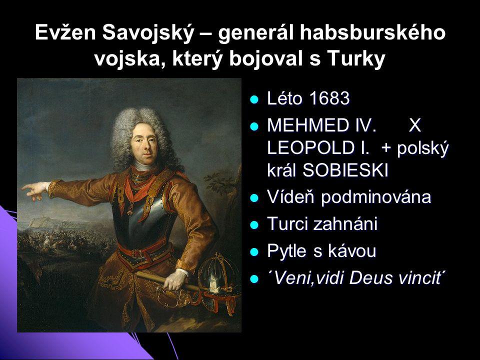 Evžen Savojský – generál habsburského vojska, který bojoval s Turky