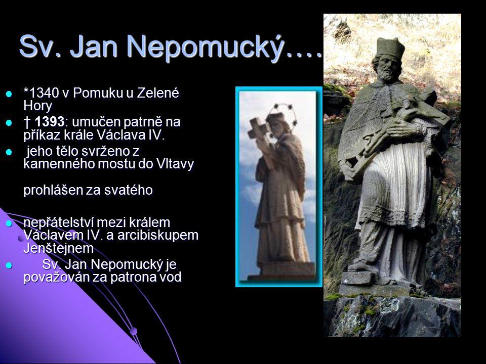 Sv. Jan Nepomucký………….. *1340 v Pomuku u Zelené Hory
