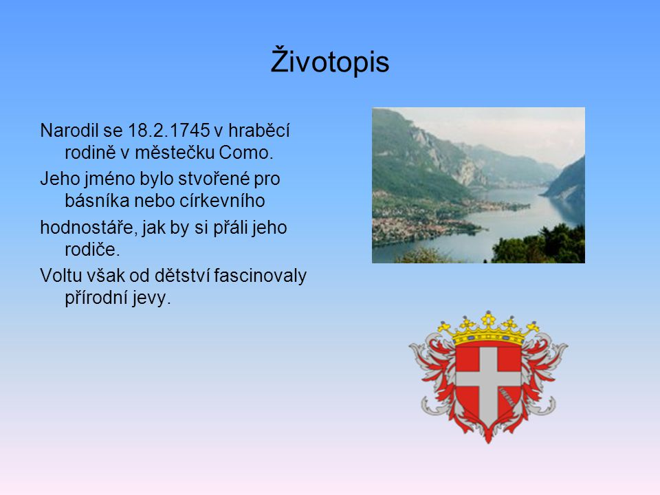 Životopis Narodil se 18.2.1745 v hraběcí rodině v městečku Como.