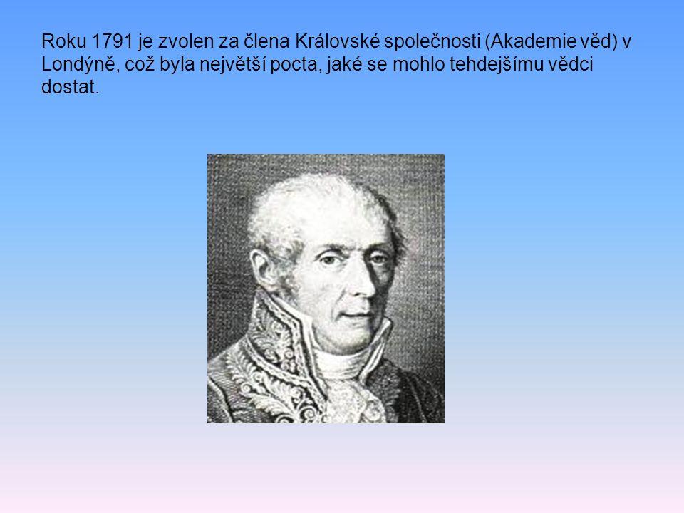 Roku 1791 je zvolen za člena Královské společnosti (Akademie věd) v Londýně, což byla největší pocta, jaké se mohlo tehdejšímu vědci dostat.