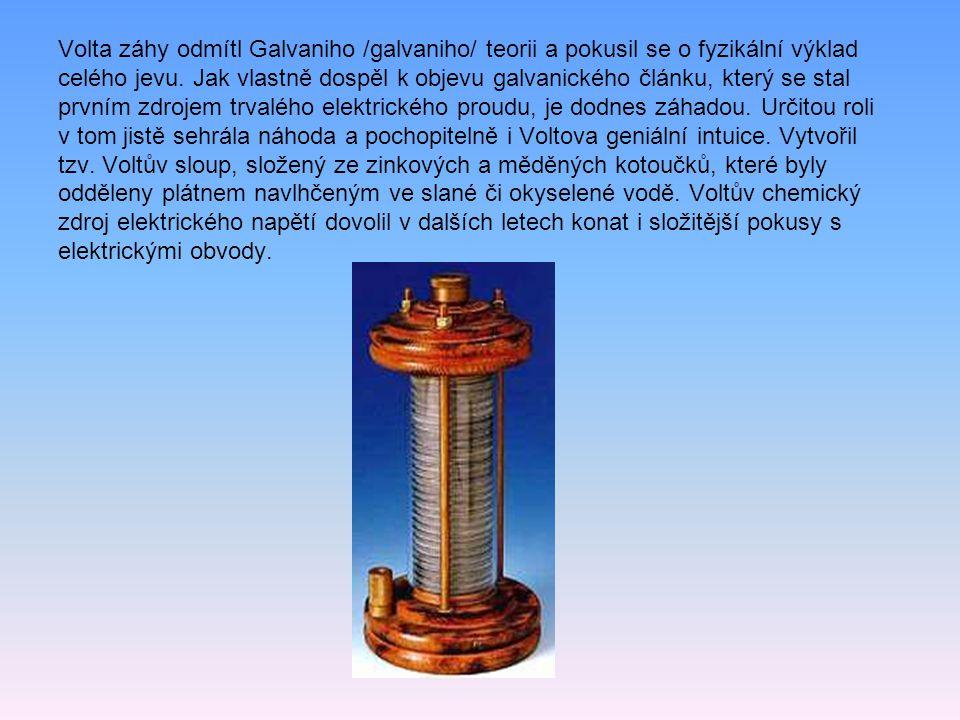 Volta záhy odmítl Galvaniho /galvaniho/ teorii a pokusil se o fyzikální výklad celého jevu.