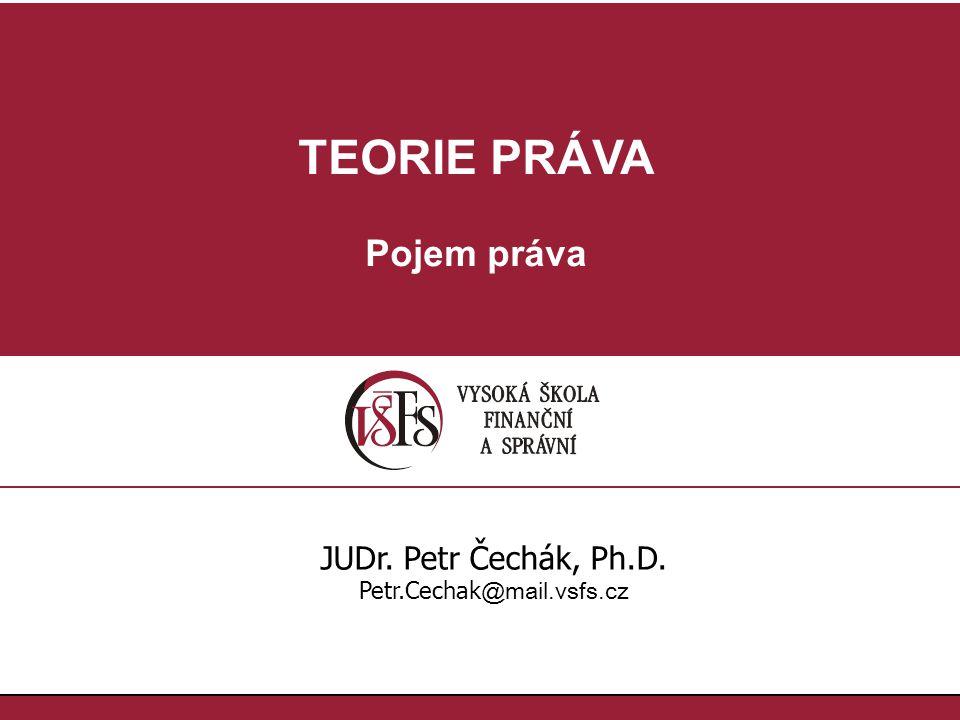 TEORIE PRÁVA Pojem práva JUDr. Petr Čechák, Ph.D.