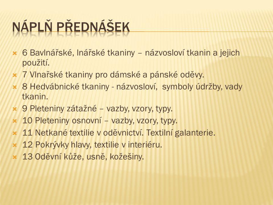 Náplň přednášek 6 Bavlnářské, lnářské tkaniny – názvosloví tkanin a jejich použití. 7 Vlnařské tkaniny pro dámské a pánské oděvy.