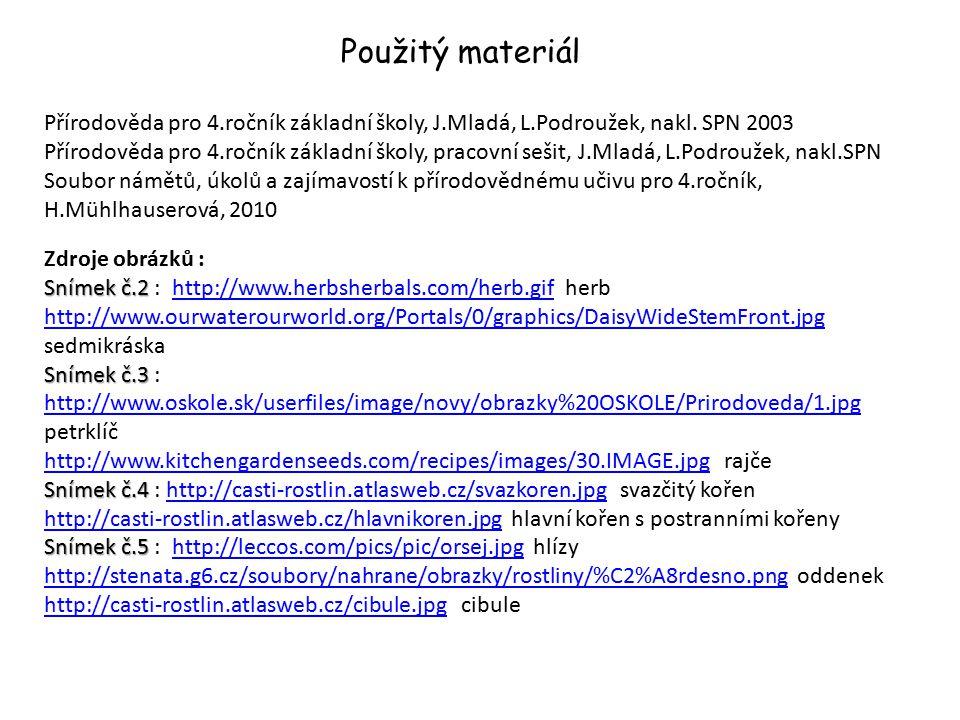 Použitý materiál Přírodověda pro 4.ročník základní školy, J.Mladá, L.Podroužek, nakl. SPN 2003.
