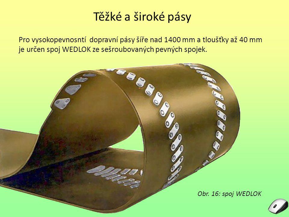 Těžké a široké pásy Pro vysokopevnosntí dopravní pásy šíře nad 1400 mm a tloušťky až 40 mm je určen spoj WEDLOK ze sešroubovaných pevných spojek.
