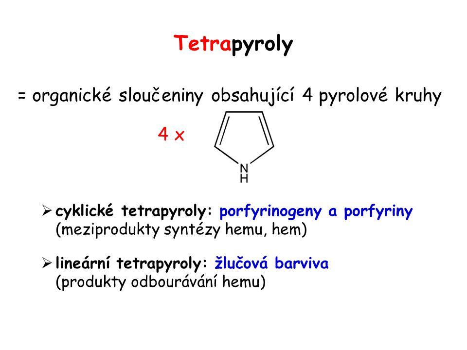 Tetrapyroly = organické sloučeniny obsahující 4 pyrolové kruhy 4 x