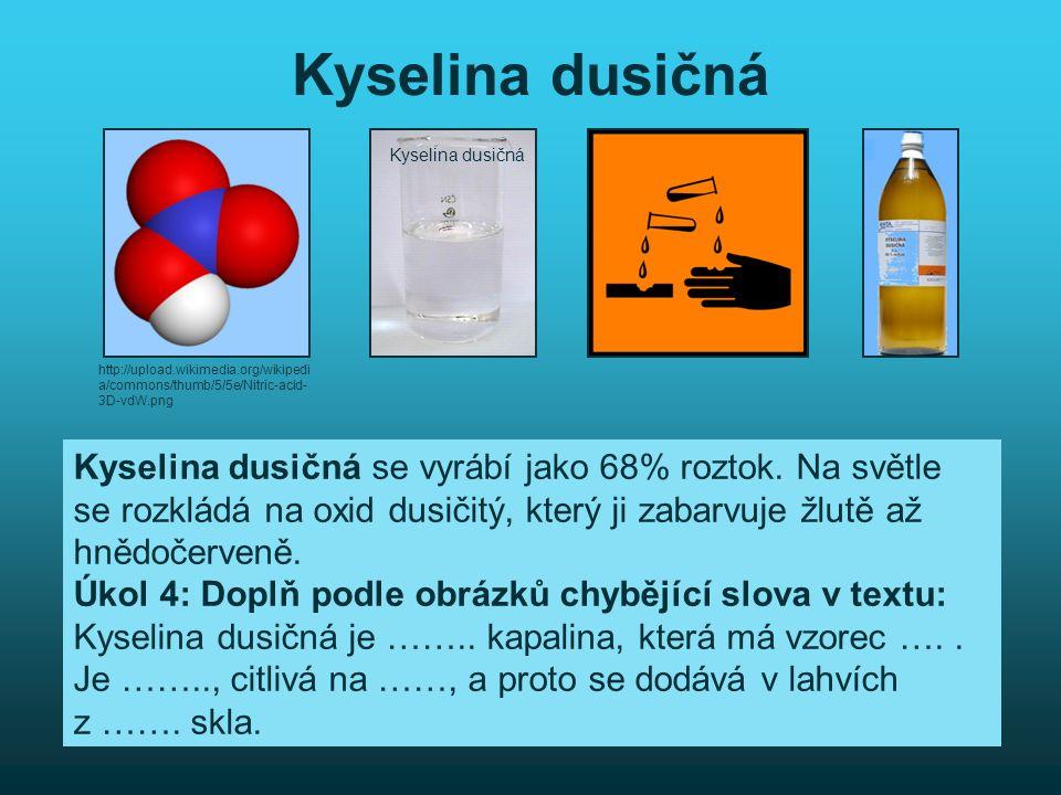 Kyselina dusičná Kyselina dusičná se vyrábí jako 68% roztok. Na světle