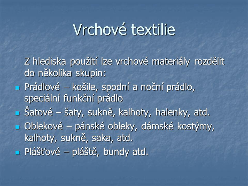 Vrchové textilie Z hlediska použití lze vrchové materiály rozdělit do několika skupin: