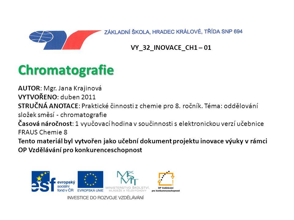 Chromatografie VY_32_INOVACE_CH1 – 01 AUTOR: Mgr. Jana Krajinová