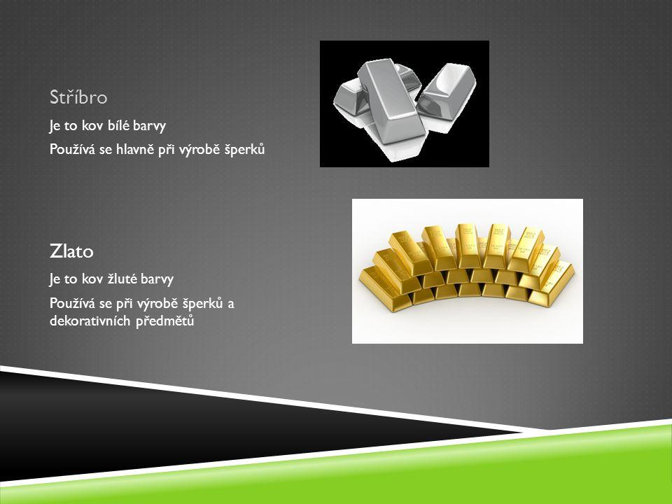 Stříbro Zlato Je to kov bílé barvy Používá se hlavně při výrobě šperků