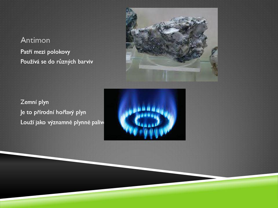 Antimon Patří mezi polokovy Používá se do různých barviv Zemní plyn