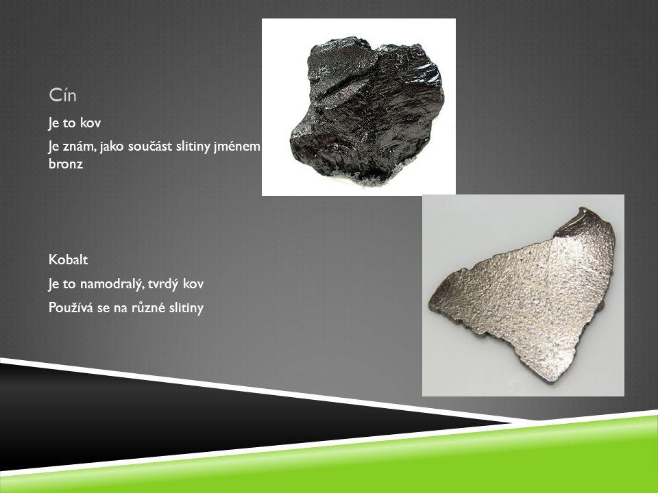 Cín Je to kov Je znám, jako součást slitiny jménem bronz Kobalt