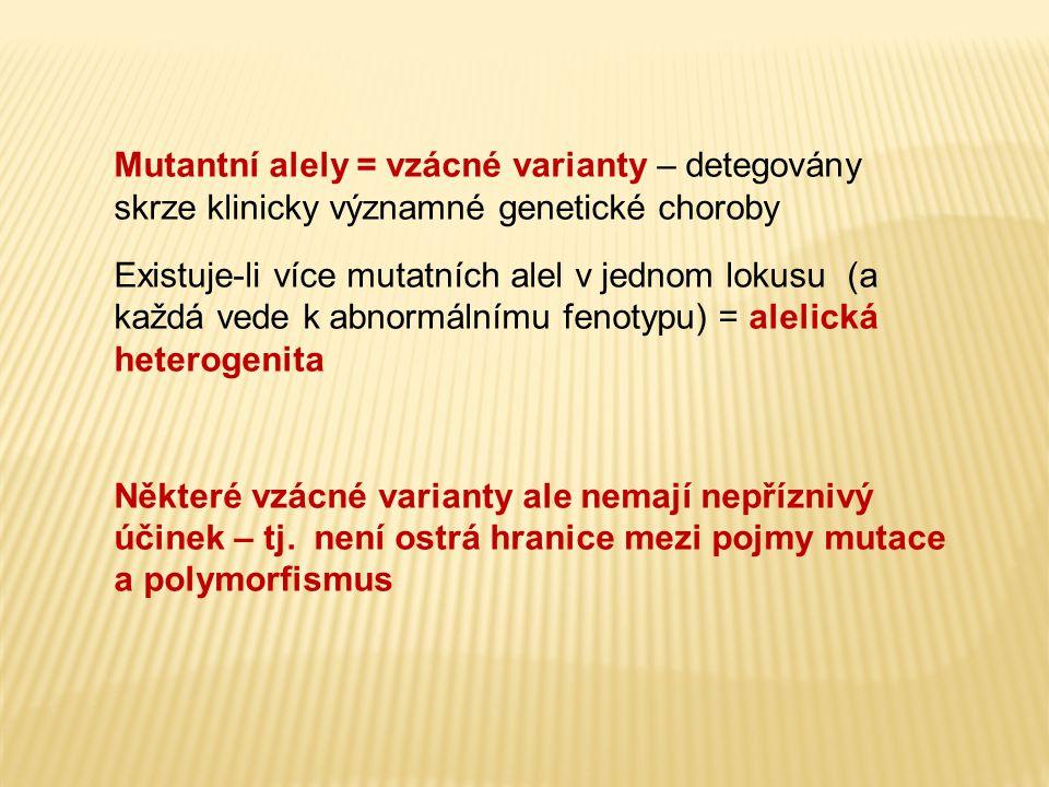 Mutantní alely = vzácné varianty – detegovány skrze klinicky významné genetické choroby