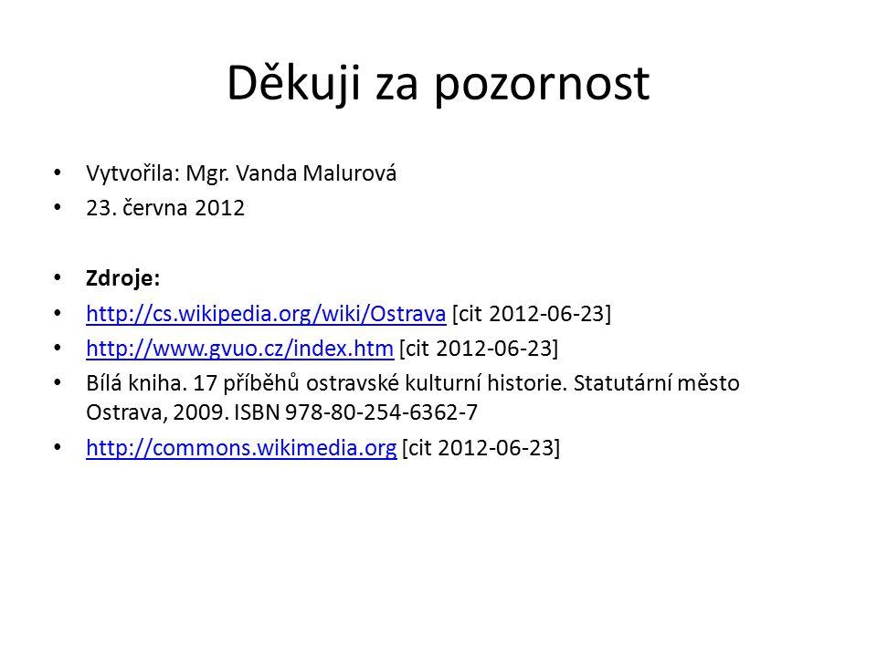Děkuji za pozornost Vytvořila: Mgr. Vanda Malurová 23. června 2012