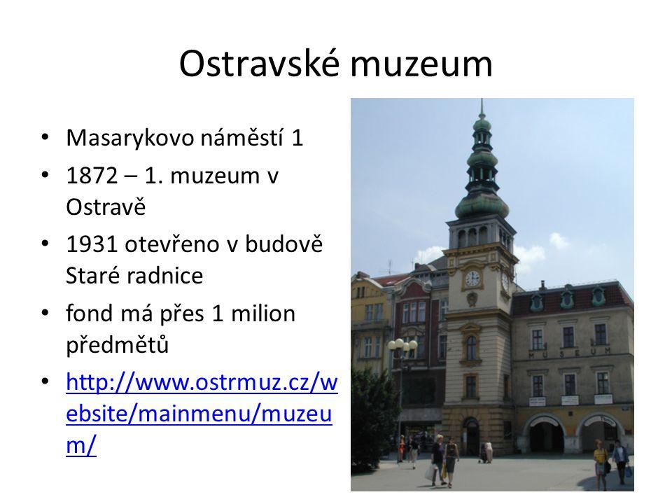 Ostravské muzeum Masarykovo náměstí 1 1872 – 1. muzeum v Ostravě