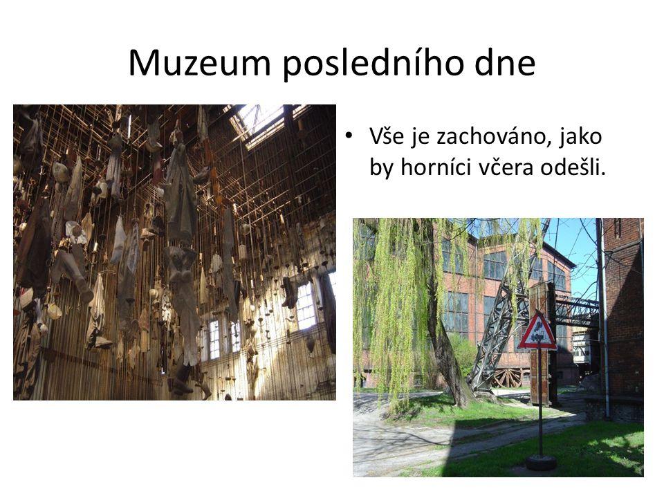 Muzeum posledního dne Vše je zachováno, jako by horníci včera odešli.