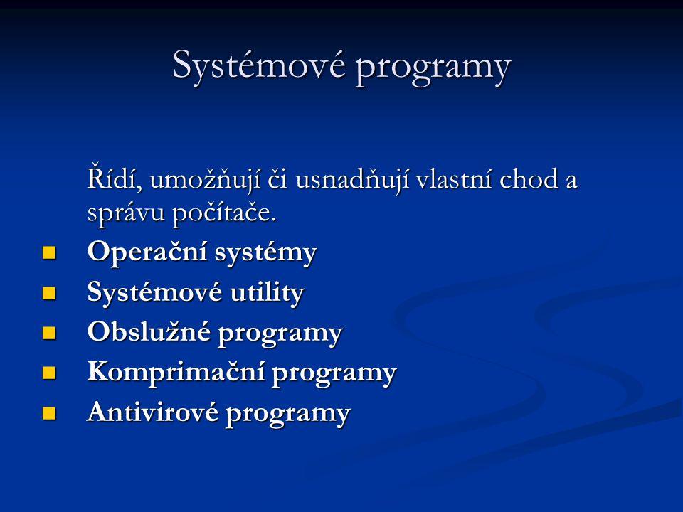 Systémové programy Řídí, umožňují či usnadňují vlastní chod a správu počítače. Operační systémy. Systémové utility.