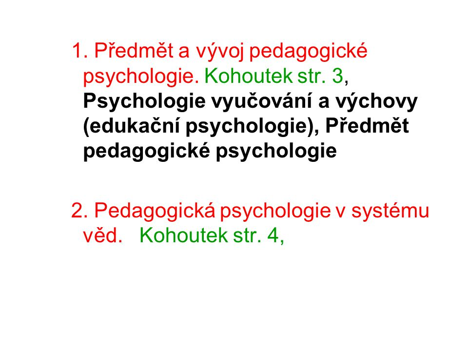 1. Předmět a vývoj pedagogické psychologie. Kohoutek str
