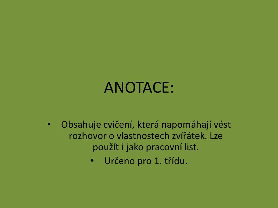 ANOTACE: Obsahuje cvičení, která napomáhají vést rozhovor o vlastnostech zvířátek. Lze použít i jako pracovní list.