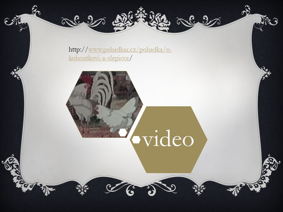 video http://www.pohadkar.cz/pohadka/o-kohoutkovi-a-slepicce/
