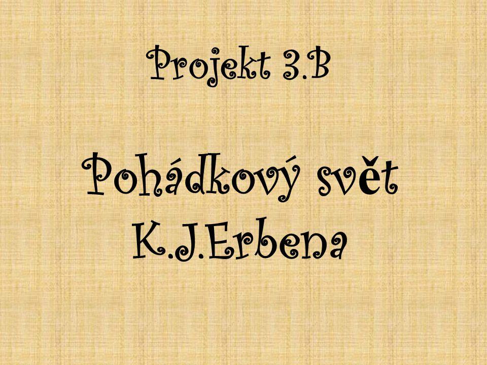 Projekt 3.B Pohádkový svět K.J.Erbena