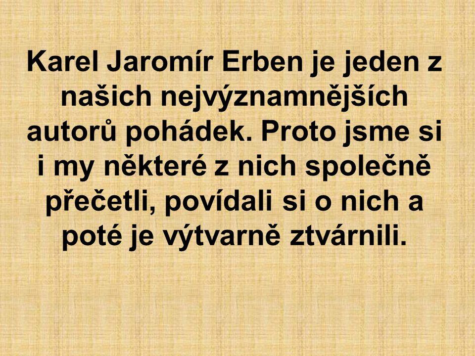 Karel Jaromír Erben je jeden z našich nejvýznamnějších autorů pohádek