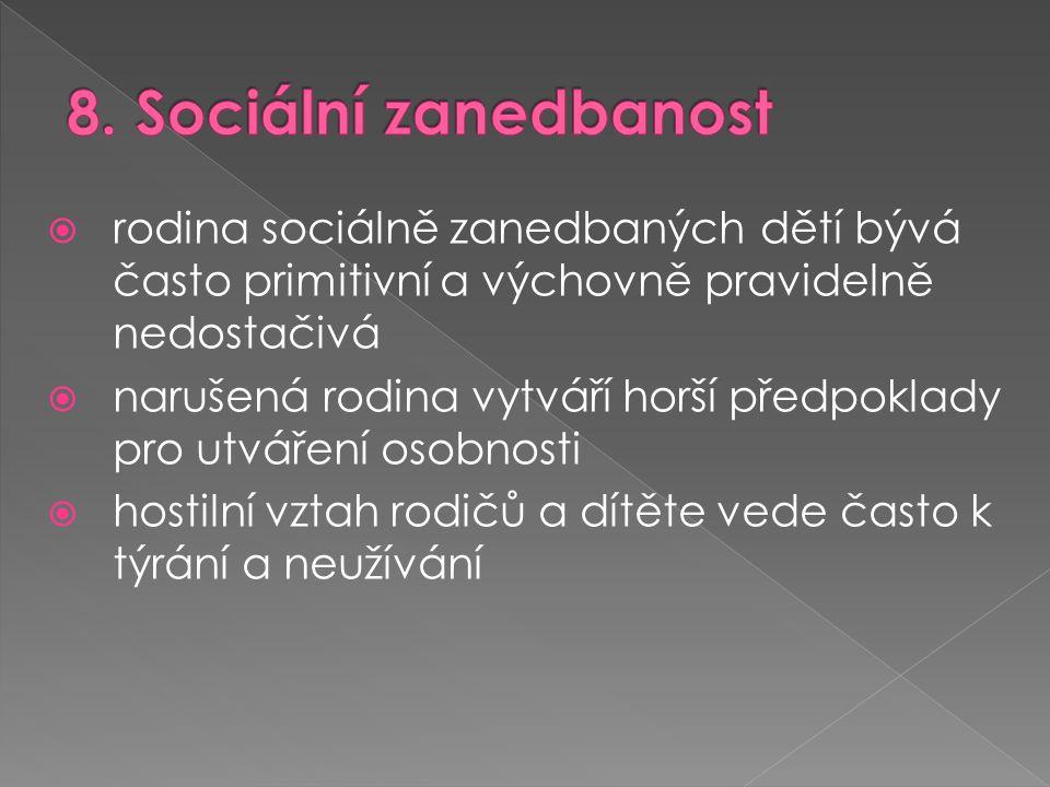 8. Sociální zanedbanost rodina sociálně zanedbaných dětí bývá často primitivní a výchovně pravidelně nedostačivá.