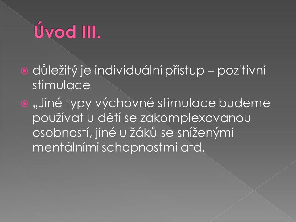 Úvod III. důležitý je individuální přístup – pozitivní stimulace