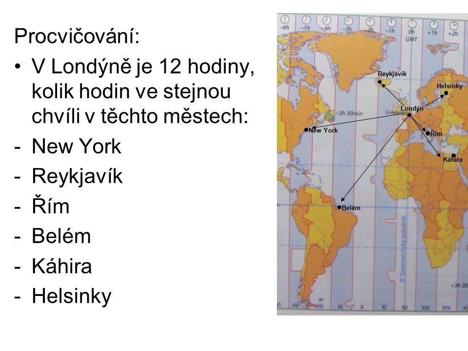Procvičování: V Londýně je 12 hodiny, kolik hodin ve stejnou chvíli v těchto městech: New York. Reykjavík.