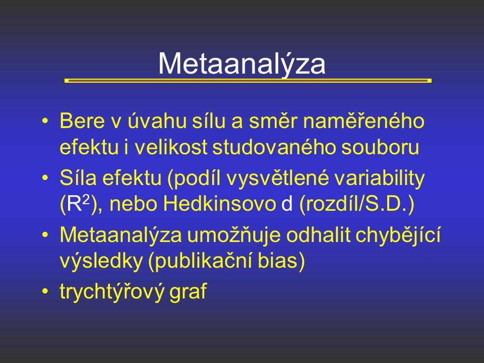 Metaanalýza Bere v úvahu sílu a směr naměřeného efektu i velikost studovaného souboru.