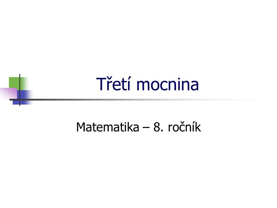 * 16. 7. 1996 Třetí mocnina Matematika – 8. ročník *