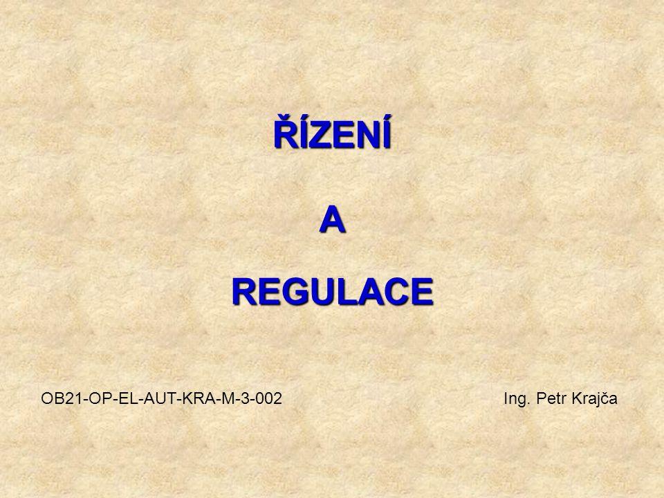 ŘÍZENÍ A REGULACE OB21-OP-EL-AUT-KRA-M-3-002 Ing. Petr Krajča