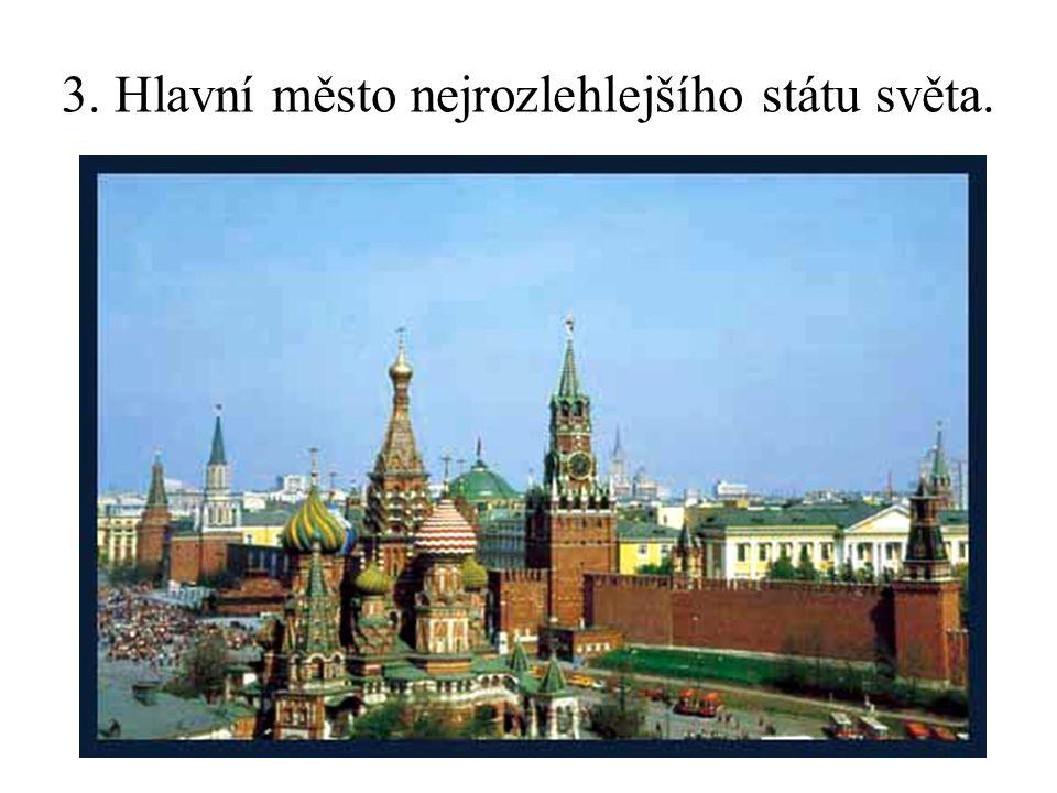 3. Hlavní město nejrozlehlejšího státu světa.