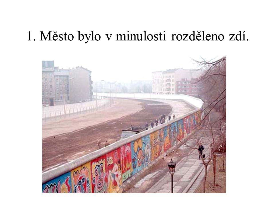 1. Město bylo v minulosti rozděleno zdí.