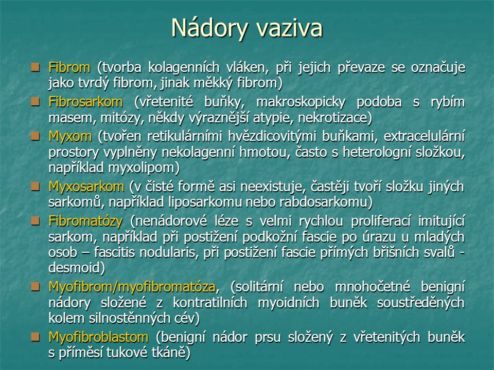 Nádory vaziva Fibrom (tvorba kolagenních vláken, při jejich převaze se označuje jako tvrdý fibrom, jinak měkký fibrom)