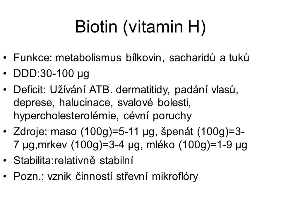Biotin (vitamin H) Funkce: metabolismus bílkovin, sacharidů a tuků