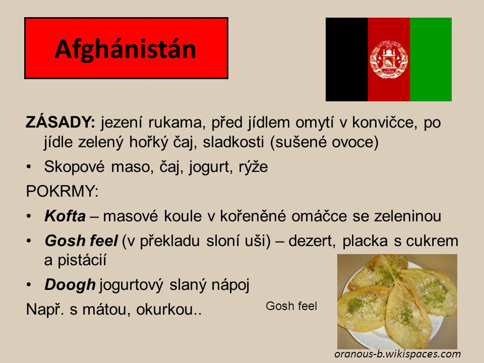 Afghánistán ZÁSADY: jezení rukama, před jídlem omytí v konvičce, po jídle zelený hořký čaj, sladkosti (sušené ovoce)