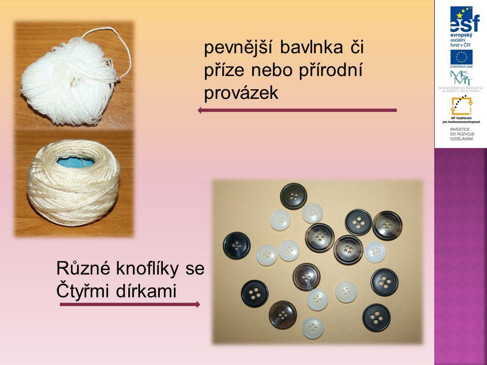 pevnější bavlnka či příze nebo přírodní provázek