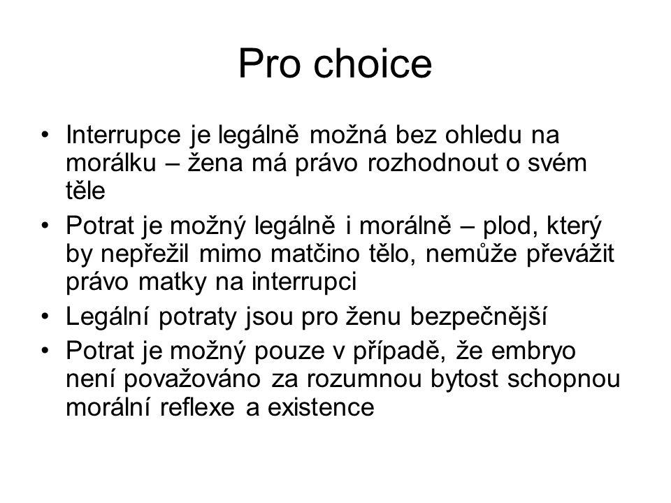 Pro choice Interrupce je legálně možná bez ohledu na morálku – žena má právo rozhodnout o svém těle.