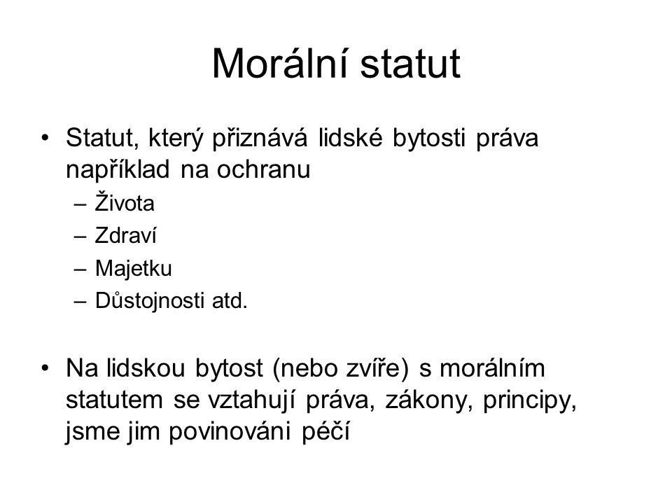Morální statut Statut, který přiznává lidské bytosti práva například na ochranu. Života. Zdraví. Majetku.