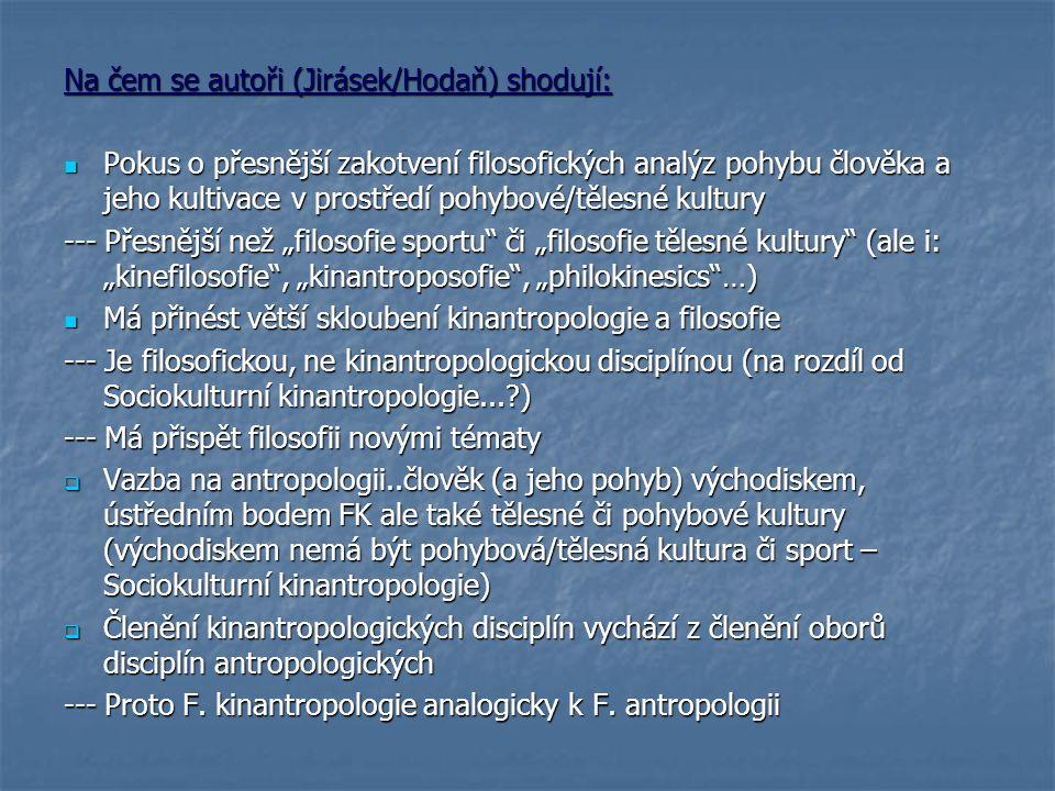 Na čem se autoři (Jirásek/Hodaň) shodují: