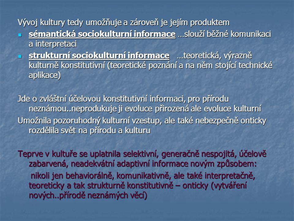 Vývoj kultury tedy umožňuje a zároveň je jejím produktem