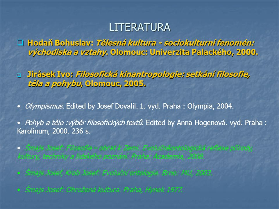 LITERATURA Hodaň Bohuslav: Tělesná kultura - sociokulturní fenomén: východiska a vztahy. Olomouc: Univerzita Palackého, 2000.