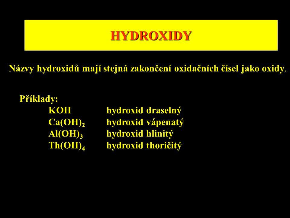HYDROXIDY Názvy hydroxidů mají stejná zakončení oxidačních čísel jako oxidy. Příklady: KOH hydroxid draselný.