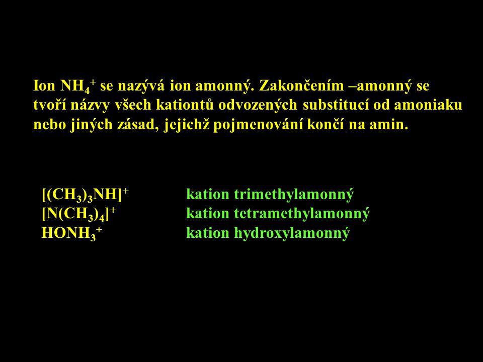 Ion NH4+ se nazývá ion amonný. Zakončením –amonný se