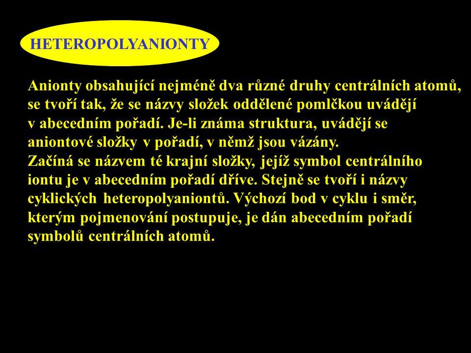 HETEROPOLYANIONTY Anionty obsahující nejméně dva různé druhy centrálních atomů, se tvoří tak, že se názvy složek oddělené pomlčkou uvádějí.