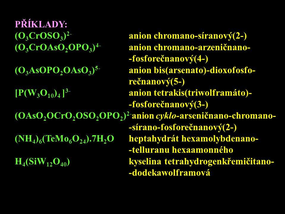 PŘÍKLADY: (O3CrOSO3)2- anion chromano-síranový(2-) (O3CrOAsO2OPO3)4- anion chromano-arzeničnano-