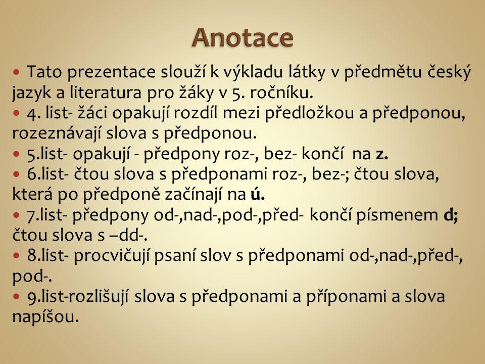 Anotace Tato prezentace slouží k výkladu látky v předmětu český jazyk a literatura pro žáky v 5. ročníku.